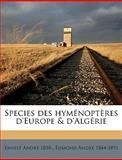 Species des Hyménoptères D'Europe and D'Algérie, Ernest André and Ernest Andr, 1149858990