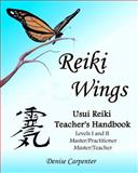 Reiki Wings, Usui Reiki Teacher's Handbook, Denise Carpenter, 1460928997