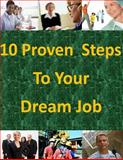 10 Proven Steps to Your Dream Job, Congressional Research Congressional Research Service, 1499188994