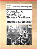 Oroonoko a Tragedy by Thomas Southern, Thomas Southerne, 1170088996