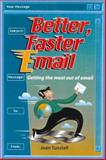 Better, Faster E-Mail : Getting the Most Out of Email, Tunstall, Joan, 1864488999