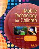 Mobile Technology for Children : Designing for Interaction and Learning, Druin, Allison, 012374900X