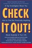 Check It Out! : A Top Investigator Shows You How to Finid Out Practically Anything about Anybody in Your Life, Pankau, Edmund J., 0809229005