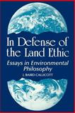In Defense of the Land Ethic : Essays in Environmental Philosophy, Callicott, J. Baird, 0887069002