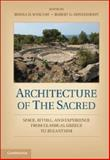 Architecture of the Sacred : Space, Ritual, and Experience from Classical Greece to Byzantium, , 1107429005