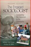 The Engaged Sociologist : Connecting the Classroom to the Community, Korgen, Kathleen Odell and White, Jonathan M., 141296900X