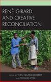 René Girard and Creative Reconciliation, , 0739169009