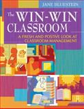 The Win-Win Classroom : A Fresh and Positive Look at Classroom Management, , 1412959004