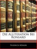 Die Alliteration Bei Ronsard, Friedrich Köhler, 1141689006