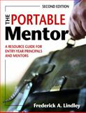 The Portable Mentor : A Resource Guide for Entry-Year Principals and Mentors, Lindley, Frederick A., 1412949009