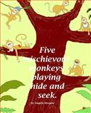 Five Mischievous Monkeys Playing Hide and Seek, Angela Morgan, 1496109007