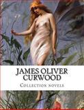 James Oliver Curwood, Collection Novels, James Oliver Curwood, 1500369004