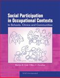 Social Participation in Occupational Contexts : In Schools, Clinics, and Communities, Cole, Marilyn B. and Donohue, Mary V., 1556429002