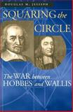 Squaring the Circle : The War between Hobbes and Wallis, Jesseph, Douglas M., 0226399001