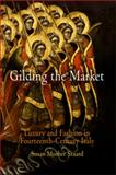 Gilding the Market : Luxury and Fashion in Fourteenth-Century Italy, Stuard, Susan Mosher, 0812239008