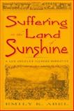 Suffering in the Land of Sunshine : A Los Angeles Illness Narrative, Abel, Emily K., 0813539005