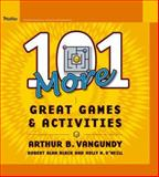 101 More Great Games and Activities, VanGundy, Arthur B. and Black, Robert Alan, 0787969001