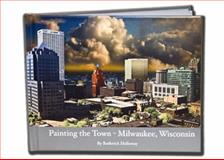 Painting the Town - Milwaukee, Wisconsin, Roderick Holloway, 098442900X
