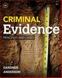 Criminal Evidence : Principles and Cases, Gardner, Thomas J. and Anderson, Terry M., 1285459008