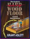 The Guide to Easy Wood Floor Care and Maintenance, Grant Aslett, 1880759004