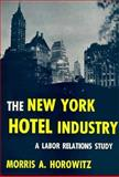 New York Hotel Industry : A Labor Relations Study, Horowitz, Morris A., 0674619005