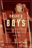 Ontario Boys : Masculinity and the Idea of Boyhood in Postwar Ontario, 1945-1960, Greig, Christopher J., 1554589002