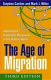 The Age of Migration, Third Edition : International Population Movements in the Modern World, Castles, Stephen and Miller, Mark J., 1572309008
