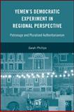 Yemen's Democracy Experiment in Regional Perspective : Patronage and Pluralized Authoritarianism, Phillips, Sarah, 0230609007