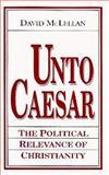 Unto Caesar : The Political Relevance of Christianity, McLellan, David, 0268019002