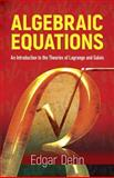 Algebraic Equations : An Introduction to the Theories of Lagrange and Galois, Dehn, Edgar, 0486439003