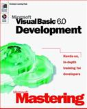 Microsoft Mastering : Microsoft Visual Basic 6. 0 Development, Microsoft Official Academic Course Staff and Microsoft Corporation Staff, 0735609004