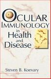 Ocular Immunology in Health and Disease, Koevary, Steven B., 0750699000