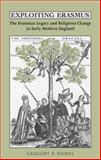 Exploiting Erasmus : The Erasmian Legacy and Religious Change in Early Modern England, Dodds, Gregory D., 0802099009