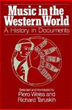 Music in the Western World : A History in Documents, Weiss, Piero and Taruskin, Richard F., 0028729005