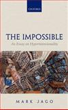 The Impossible : An Essay on Hyperintensionality, Jago, Mark, 0198709005