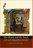 The Monk and the Book : Jerome and the Making of Christian Scholarship, Williams, Megan Hale, 0226899004