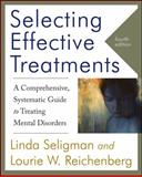 Selecting Effective Treatments : A Comprehensive, Systematic Guide to Treating Mental Disorders, Seligman, Linda and Reichenberg, Lourie W., 0470889004