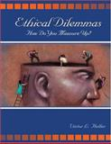 Ethical Dilemmas : How Do You Measure Up?, Heller, Victor, 0757539009