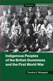 Indigenous Peoples of the British Dominions and the First World War, Winegard, Timothy C., 1107449006