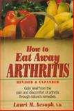 How to Eat Away Arthritis, Aesoph, Lauri M., 0132429004