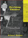 Devising Theatre : A Practical and Theoretical Handbook, Oddey, Alison, 0415049008