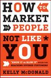 How to Market to People Not Like You 1st Edition