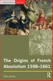 The Origins of French Absolutism, 1598-1661 9780582369009