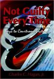 Not Guilty Every Time : Keys to Courtroom Victory, Hagan, Charles C., 0975949004