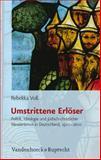Umstrittene Erlöser : Politik, Ideologie und jüdisch-christlicher Messianismus in Deutschland 1500 - 1600, Voss, Rebekka, 3525569009