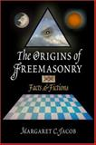 The Origins of Freemasonry : Facts and Fictions, Jacob, Margaret C., 0812239016