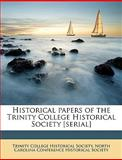 Historical Papers of the Trinity College Historical Society [Serial], Society Trinity College, 114938901X