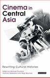 Cinema in Central Asia : Rewriting Cultural Histories, , 1845119010