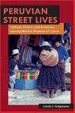 Peruvian Street Lives : Culture, Power and Economy Amongt Market Women of Cuzco, Seligmann, Linda J., 0252029011