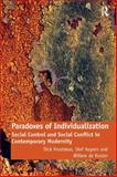 Paradoxes of Individualization : Social Control Social Exclusion and Social Conflict in Contemporary Modernity, Houtman, Dick and Aupers, Stef, 0754679012